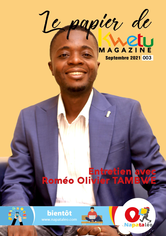 Entretien avec Roméo OLIVIER TAMBWE   Le papier de Kwetu Magazine 003